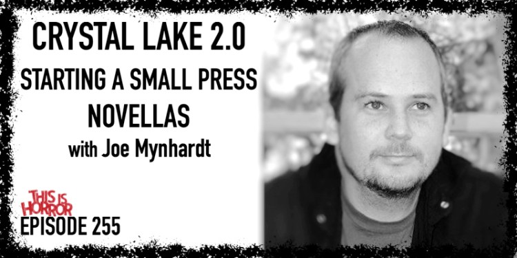 TIH 255 Joe Mynhardt on Crystal Lake 2.0, Starting a Small Press, and Novellas