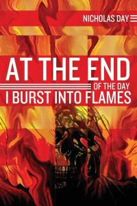 At the End of the Day I Burst into Flames by Nicholas Day - cover