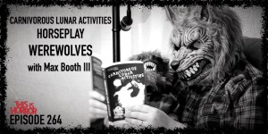 TIH 264 Max Booth III on Carnivorous Lunar Activities, Horseplay, and Werewolves