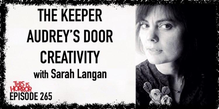 TIH 265 Sarah Langan on The Keeper, Audrey's Door, and Creativity