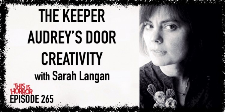 TIH 265 Sarah Langan on The Keeper, Audrey's Door, and Creativity