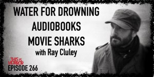 TIH 266 Ray Cluley on Water For Drowning, Audiobooks, and Movie Sharks