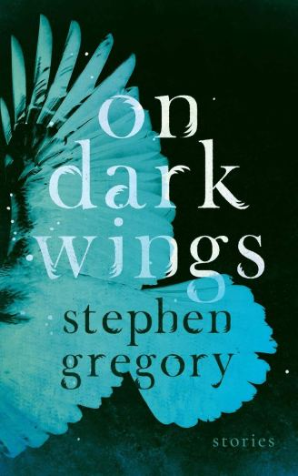 On Dark Wings- Stories by Stephen Gregory - cover