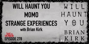TIH 278 Brian Kirk on Will Haunt You, Momo, and Strange Experiences