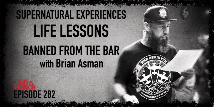 TIH 282: Brian Asman on Supernatural Experiences, Life Lessons, and Getting Banned from the Bar