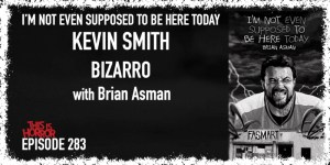 TIH 283 Brian Asman on I'm Not Even Supposed To Be Here Today, Kevin Smith, and Bizarro