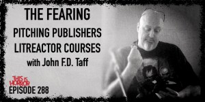 TIH 288 John F.D. Taff on The Fearing, Pitching Projects to Publishers, and LitReactor Course Creation