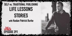 TIH 291 Kealan Patrick Burke on Self vs. Traditional Publishing, Life Lessons, and Stories