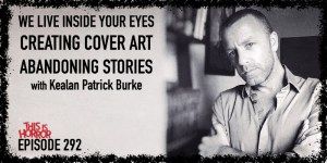 TIH 292 Kealan Patrick Burke on We Live Inside Your Eyes, Creating Cover Art, and Whether to Abandon a Story