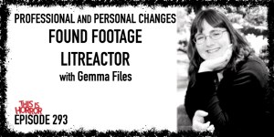 TIH 293 Gemma Files on Professional and Personal Changes, Found Footage, and LitReactor
