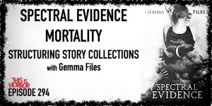 TIH 294 Gemma Files on Spectral Evidence, Mortality, and Structuring Short Story Collections