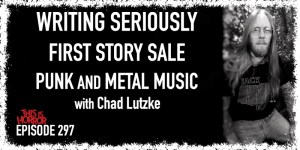 TIH 297 Chad Lutzke on Writing Seriously, First Story Sale, and Punk and Metal Music