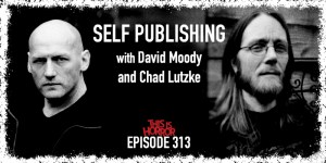 TIH 313 David Moody and Chad Lutzke on Self Publishing