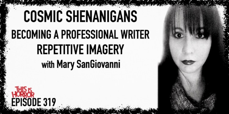 TIH 319: Mary SanGiovanni on Cosmic Shenanigans, Becoming a Professional Writer, and Repetitive Imagery