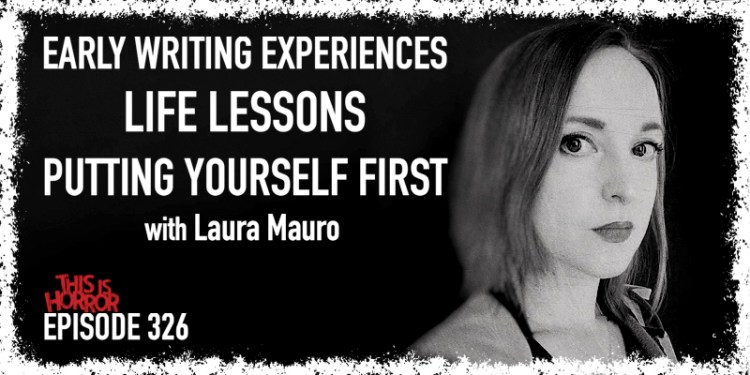 TIH 326: Laura Mauro on Early Writing Experiences, Life Lessons, and Putting Yourself First
