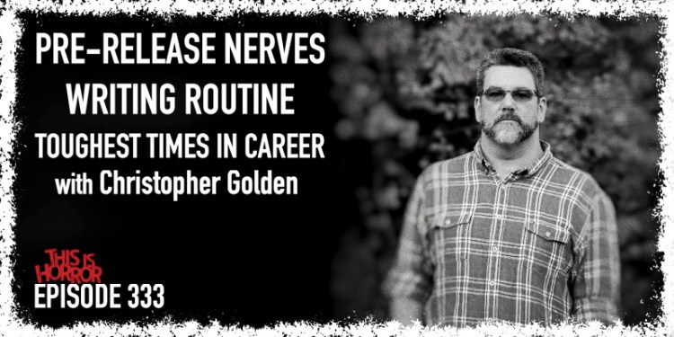 TIH 333 Christopher Golden on Pre-release Nerves, Writing Routine, and Toughest Times in Career