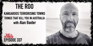 TIH 337: Alan Baxter on The Roo, Kangaroos Terrorising Towns, and Things That Kill You in Australia