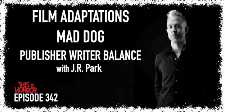 TIH 342 J.R. Park on Film Adaptations, Mad Dog, and Publisher Writer Balance