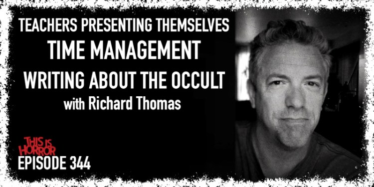TIH 344 Richard Thomas on Teachers Presenting Themselves, Time Management, and Writing About The Occult