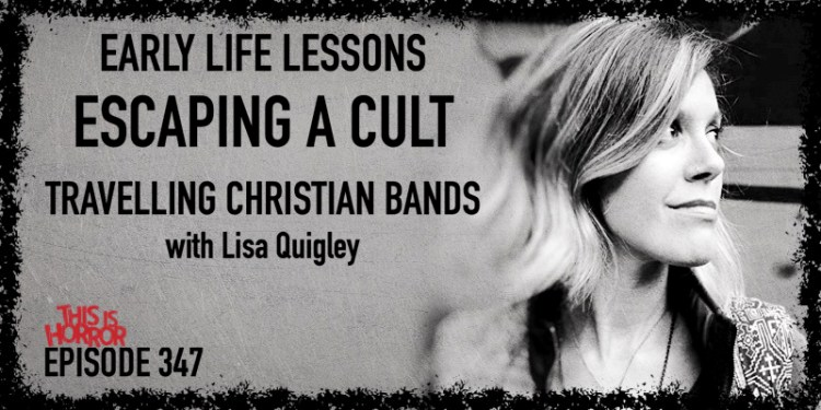 TIH 347 Lisa Quigley on Early Life Lessons, Escaping a Cult, and Travelling Christian Bands