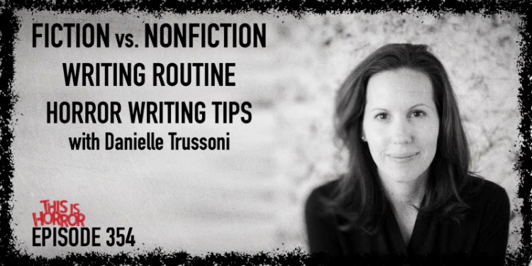 TIH 354 Danielle Trussoni on Fiction vs. Nonfiction, Writing Routine, and Horror Writing Tips