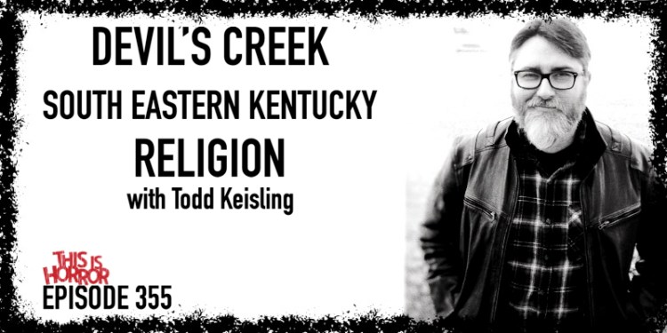TIH 355 Todd Keisling on Devil's Creek, Growing up in South Eastern Kentucky, and Religion