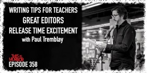 TIH 358 Paul Tremblay on Writing Tips for Teachers, Great Editors, and Release Time Excitement