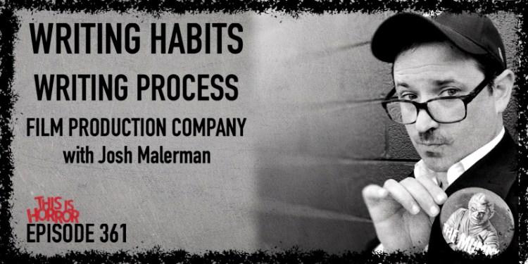 TIH 361 Josh Malerman on Writing Habits, Writing Process, and Film Production Company