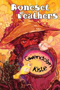 Boneset & Feathers by Gwendolyn Kiste - cover