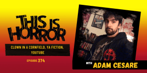 TIH 374 Adam Cesare on Clown in A Cornfield, YA fiction, and YouTube