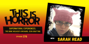 TIH 376 Sarah Read on Supernatural Experiences, The Bone Weaver's Orchard, and Zero Drafting