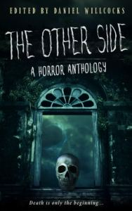 The Other Side- A Horror Anthology, edited by Daniel Willcocks - cover