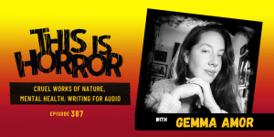 TIH 387 Gemma Amor on Cruel Works of Nature, Mental Health and Creativity, and Writing for Audio