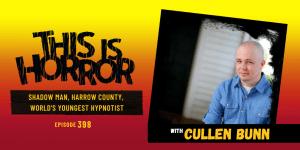 TIH 398 Cullen Bunn on Shadow Man, Harrow County, and The World's Youngest Hypnotist