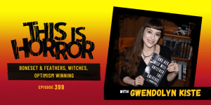 TIH 399 Gwendolyn Kiste on Boneset and Feathers, Witches, and Optimism Winning