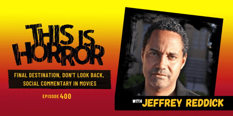 TIH 400 Jeffrey Reddick on Final Destination, Don't Look Back, and Social Commentary in Movies