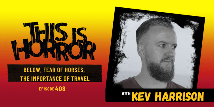 TIH 408 Kev Harrison on Below, Fear of Horses, and The Importance of Travel