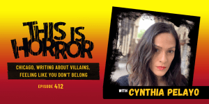 TIH 412 Cynthia Pelayo on Chicago, Writing About Villains, and Feeling Like You Don't Belong