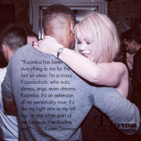 Kizomba is like my right arm or left leg, because it embodies me