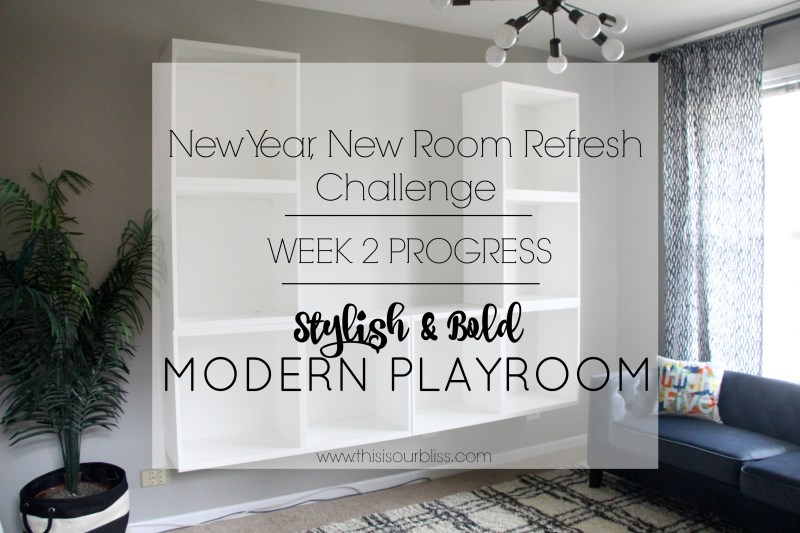 New Year New Room Refresh Challenge Week 2 progress Stylish and Bold Modern Playroom This is our Bliss