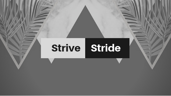 To Stride or To Strive