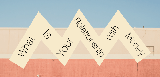 What is your relationship with Money?
