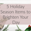 These 5 things are sure to make your day better this holiday season!