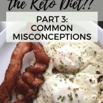 What the Heck is the Keto Diet? Part 3: Common Misconceptions