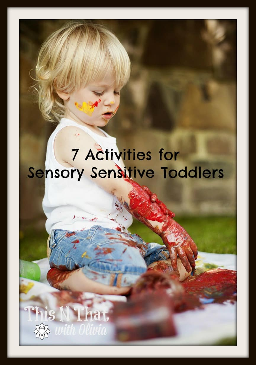 7 Activities for Sensory Sensitive Toddlers   ThisNThatwithOlivia.com