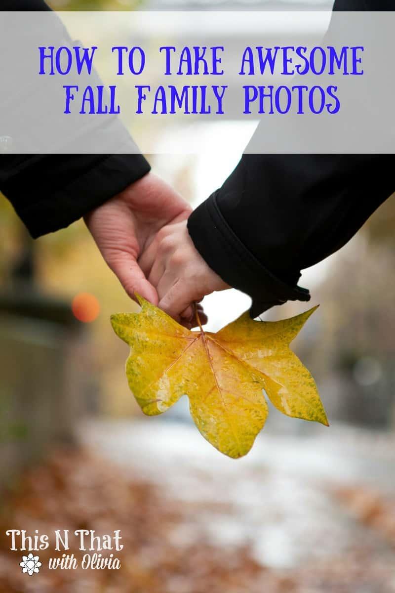 How to Take Awesome Fall Family Photos | ThisNThatwithOlivia.com