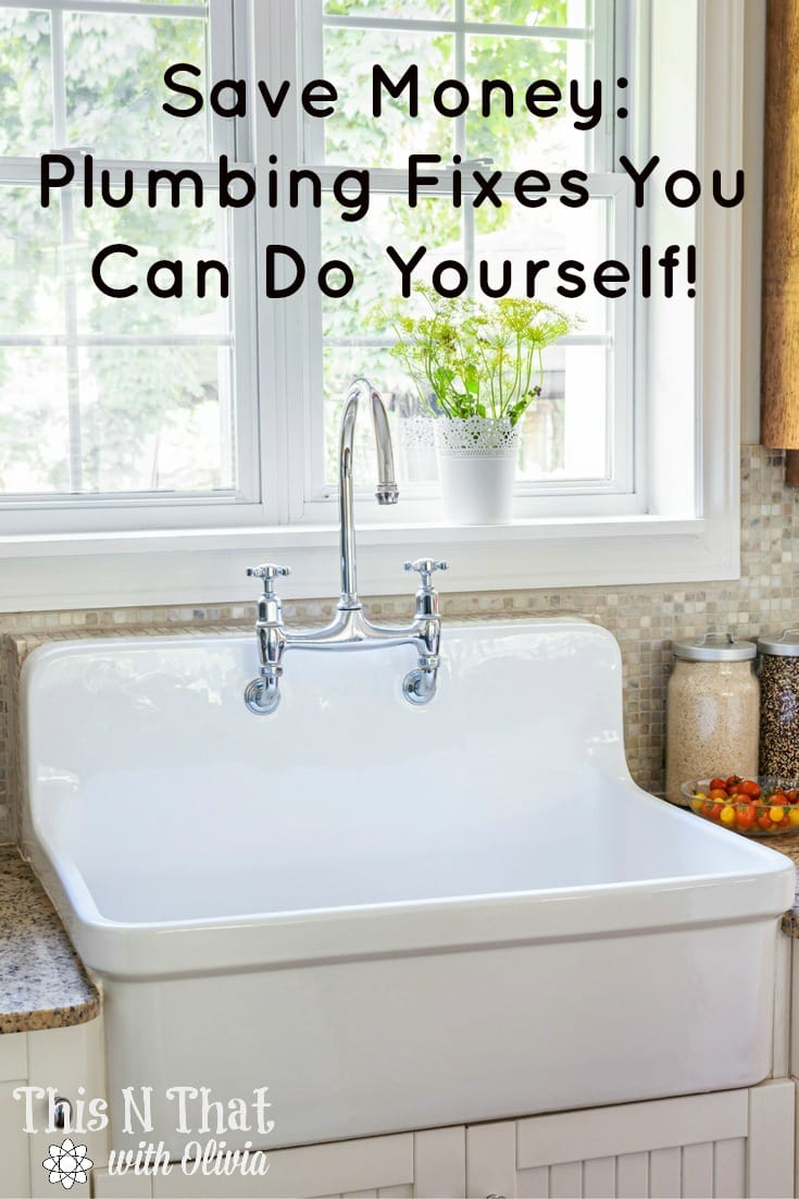 Save Money: Plumbing Fixes You Can Do Yourself | ThisNThatwithOlivia.com
