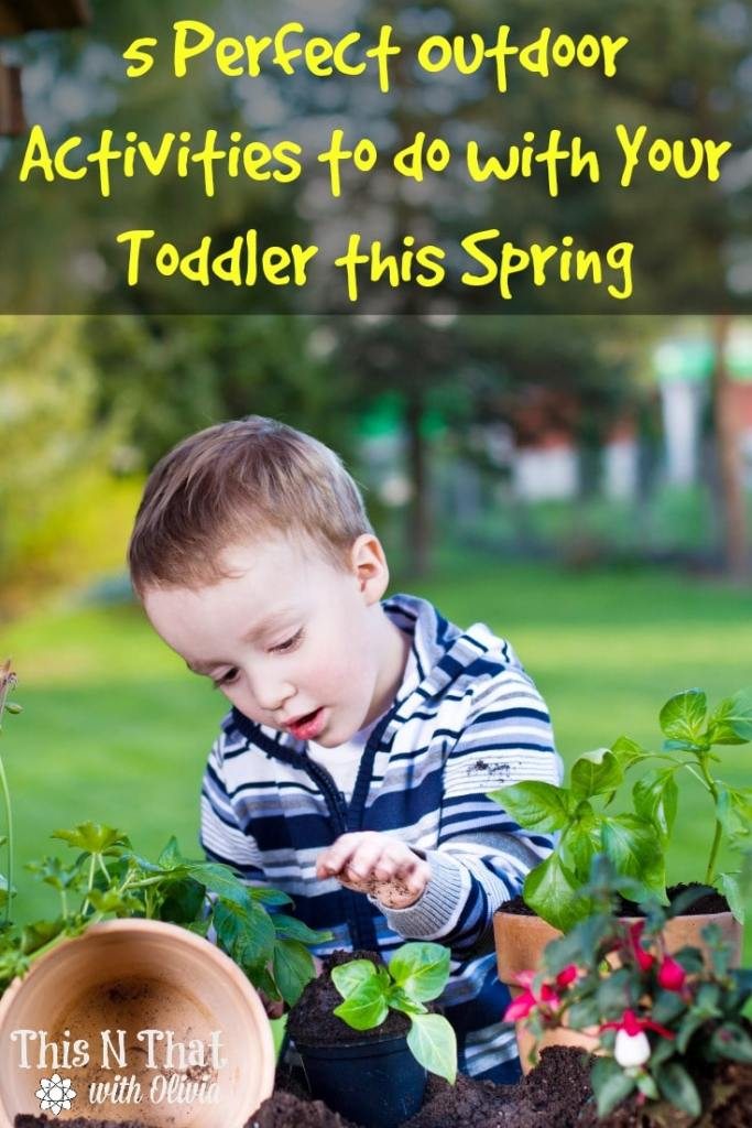 5 Perfect Outdoor Activities To Do With Your Toddler This Spring