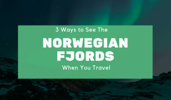 3 Ways to See the Norwegian Fjords When You Travel