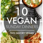 These 10 Vegan Sunday Dinner Recipes will have everyone at the table asking for more! Easy, simple and super delicious | ThisSavoryVegan.com #thissavoryvegan #vegandinners #sundaydinner